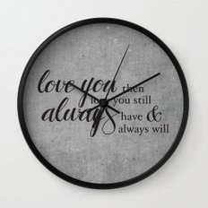 Always have, Always will Wall Clock