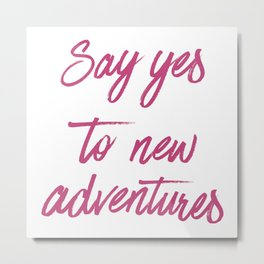 Say Yes to New Adventures Fuchsia Rose Brushed Quote Metal Print