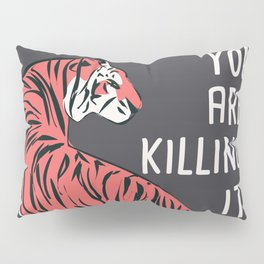 You are killing it 001 Pillow Sham