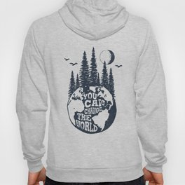 You Can Change The World. Earth Hoody