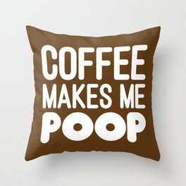 COFFEE MAKES ME POOP Throw Pillow