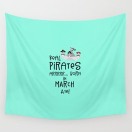 Real Pirates are born in MARCH T-Shirt Dw7wp Wall Tapestry
