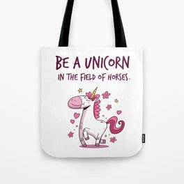 Be A Unicorn In The Field Of Horses Tote Bag