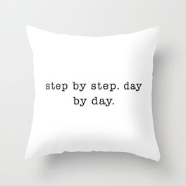 step by step. day by day Throw Pillow