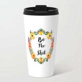 Be The Shit Orange And Yellow Watercolor Floral Wreath Travel Mug