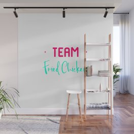 Team Fried Chicken Funny Wing Quote Wall Mural