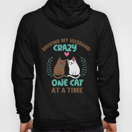 Driving my husband crazy one cat at a time! Hoody
