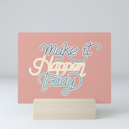 Make It Happen Today Mini Art Print