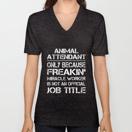 animal attendant only because freakin miracle worker is not an official job title mechanic Unisex V-Neck