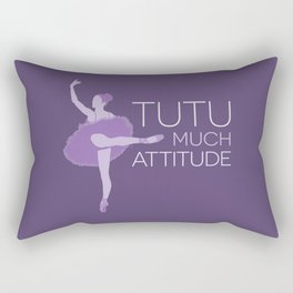 Tutu Much Attitude Rectangular Pillow