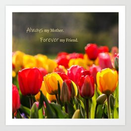 Always My Mother, Forever My Friend Art Print