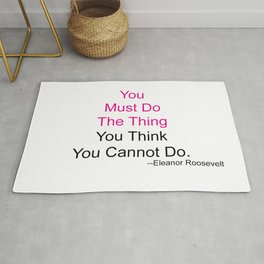 You Must Do The Thing You Think You Cannot Do. Rug