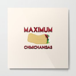 Maximum Chimichangas Metal Print