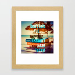 Don't Talk Yet..I Haven't Read Today! Framed Art Print