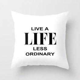 Live A Life Less Ordinary Throw Pillow