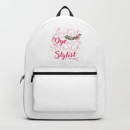 Live Fast Dye Pretty Hair Stylist Hair Dresser Coiffurist Hair Cut Beauty Salon Beautician Gifts Backpack