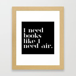 I Need Books Like I Need Air - Inverted Framed Art Print