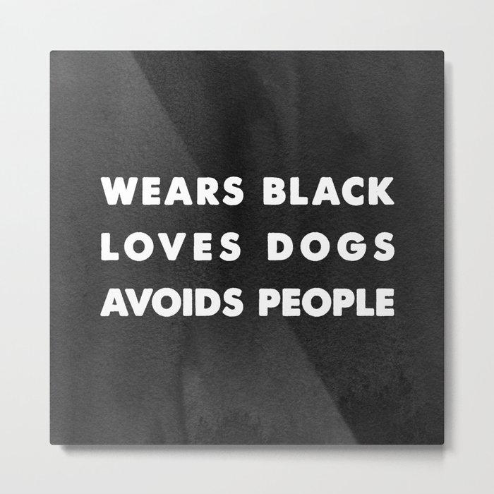 Wears black loves dogs avoids people Metal Print
