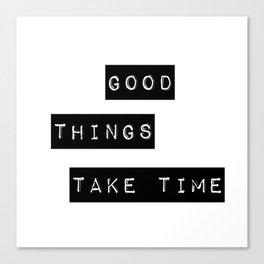 Good Thing Take Time Canvas Print
