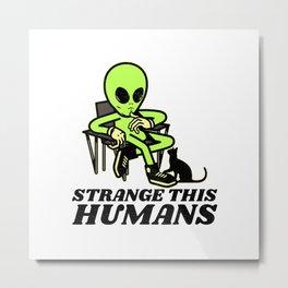 Strange This Humans Metal Print