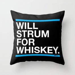 Will Strum For Whiskey Throw Pillow