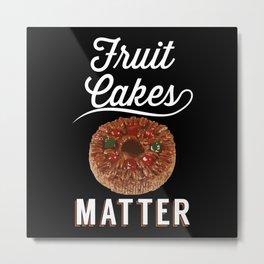 Fruit Cakes Matter - Gift Metal Print