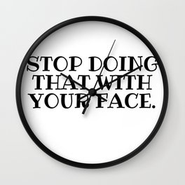 Stop Doing That With Your Face, Schitts Creek Wall Clock