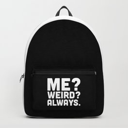 Me? Weird? Funny Quote Backpack