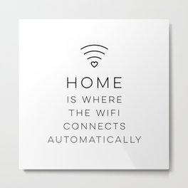 Home Is Where The Wifi Connects Automatically Metal Print