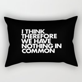 I THINK THEREFORE WE HAVE NOTHING IN COMMON Rectangular Pillow