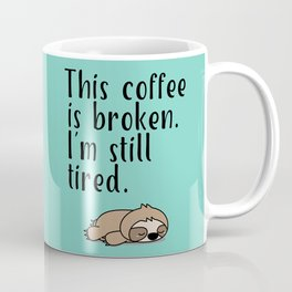 THIS COFFEE IS BROKEN. I'M STILL TIRED. Coffee Mug