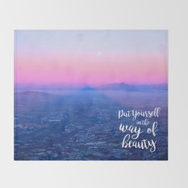 Put Yourself in the Way of Beauty Throw Blanket