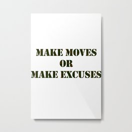 Make Moves or Make Excuses Metal Print