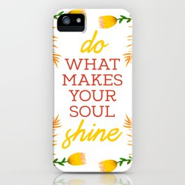 Do what makes your soul shine iPhone Case