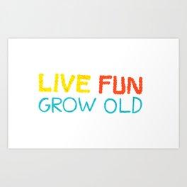 Live Fun Grow Old Art Print