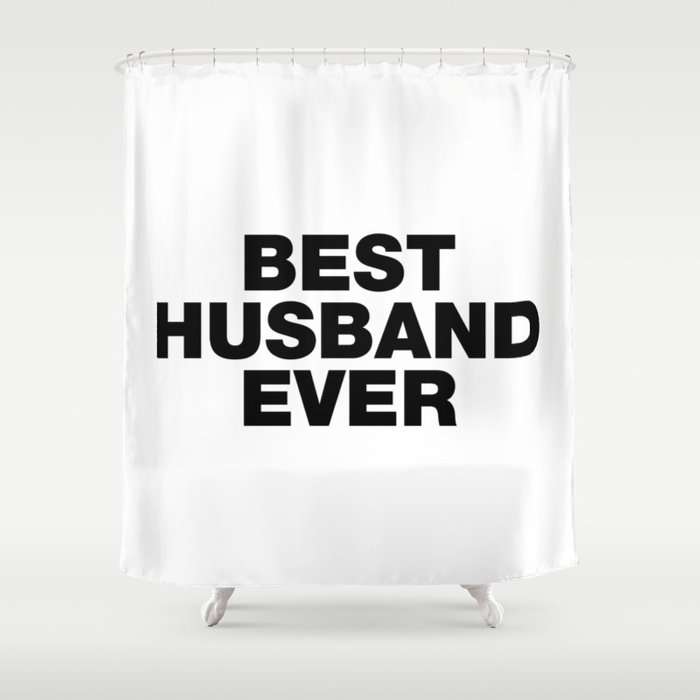 Best Husband Ever funny sayings quotes Shower Curtain