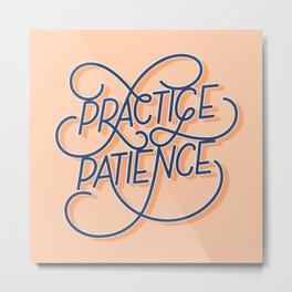 Practice Patience Metal Print