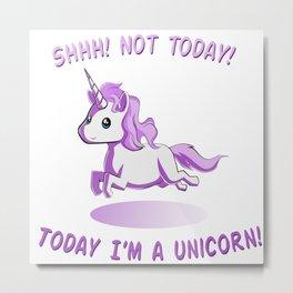 Today I'm a Unicorn! Metal Print
