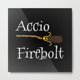 Accio Firebolt! - black Metal Print