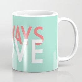 ALWAYS LOVE Coffee Mug