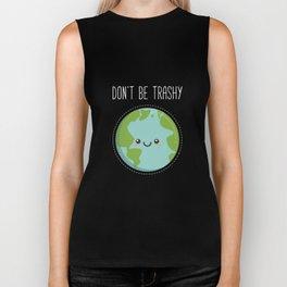 Dont Be Trashy Earth Shirt, Fun Save The Planet Tshirt Biker Tank