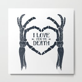 I love You To Death. Skeleton Heart. Inspirational Quote Metal Print