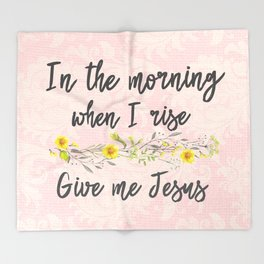 In the Morning, when I rise, Give me Jesus Throw Blanket