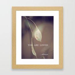 YOU ARE LOVED always. Framed Art Print