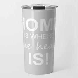 Home is where the heart is! Travel Mug