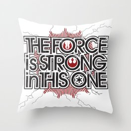 The Force is strong in this one Throw Pillow