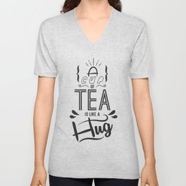 A Cup Of Tea Is Like A Hug | Funny Quote and Great Gift Unisex V-Neck
