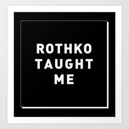 ROTHKO TAUGHT ME Art Print