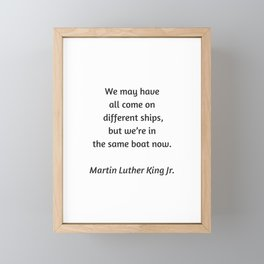Martin Luther King Inspirational Quote - We may have all come on different ships but we are in the s Framed Mini Art Print