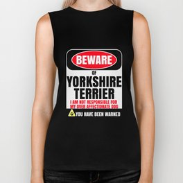 Beware Of Yorkshire Terrier I Am Not Responsible For My Over Affectionate Dog You Have Been Warned Biker Tank